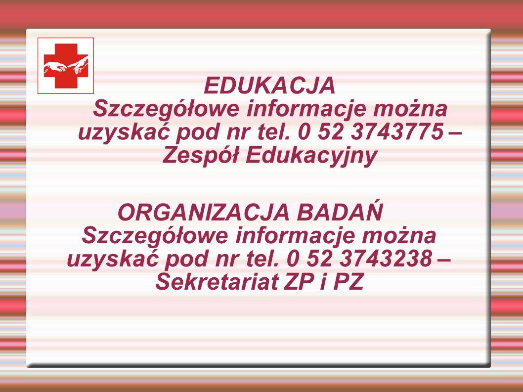 EDUKACJA Szczegółowe informacje można uzyskać pod nr tel. 0 52 3743775 – Zespół Edukacyjny ORGANIZACJA BADAŃ Szczegółowe informacje można uzyskać pod