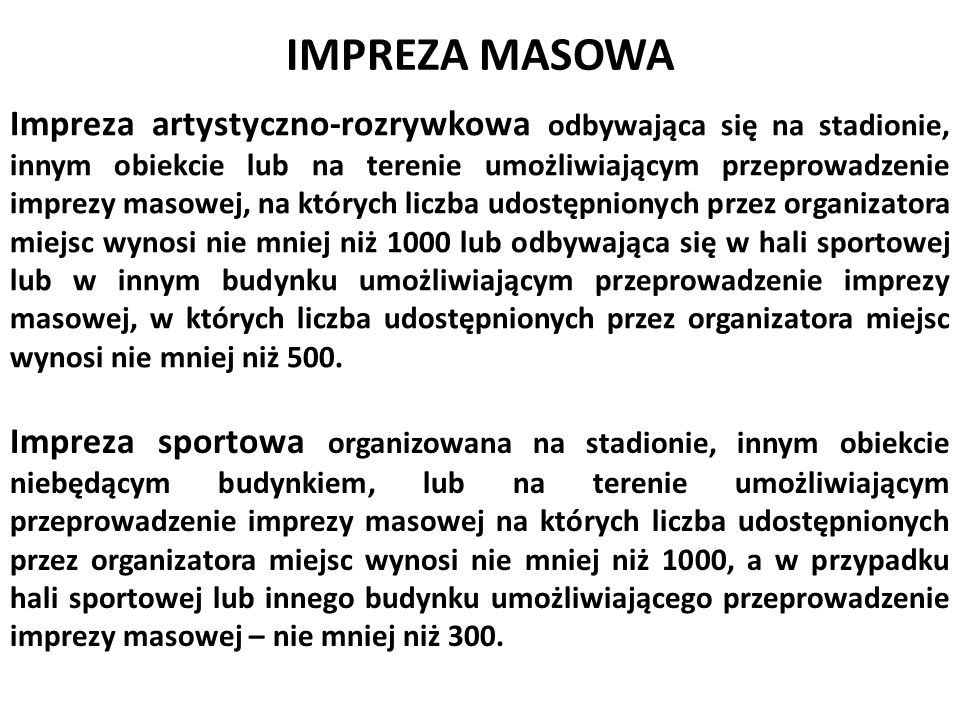 IMPREZA MASOWA Impreza artystyczno-rozrywkowa odbywająca się na stadionie, innym obiekcie lub na terenie umożliwiającym przeprowadzenie imprezy masowe