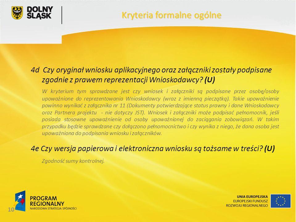 10 Kryteria formalne ogólne 4d Czy oryginał wniosku aplikacyjnego oraz załączniki zostały podpisane zgodnie z prawem reprezentacji Wnioskodawcy.