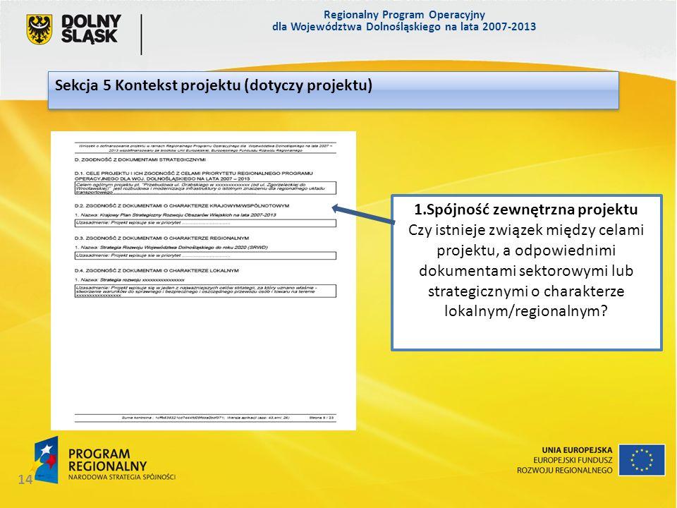 Regionalny Program Operacyjny dla Województwa Dolnośląskiego na lata 2007-2013 14 Sekcja 5 Kontekst projektu (dotyczy projektu) 1.Spójność zewnętrzna