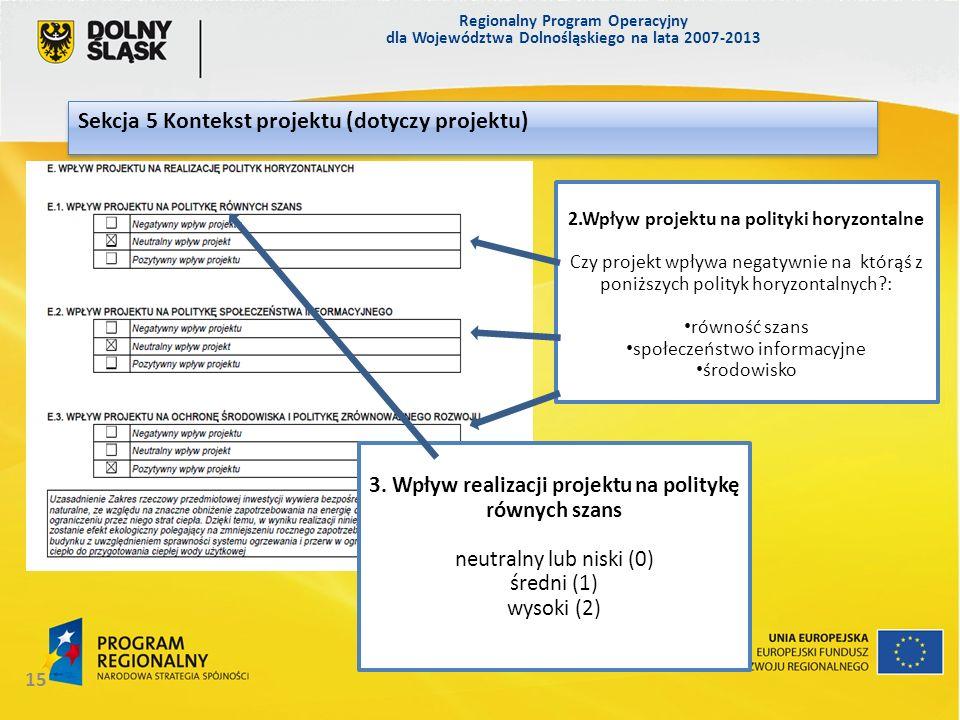 Regionalny Program Operacyjny dla Województwa Dolnośląskiego na lata 2007-2013 15 Sekcja 5 Kontekst projektu (dotyczy projektu) Sekcja 5 2.Wpływ proje