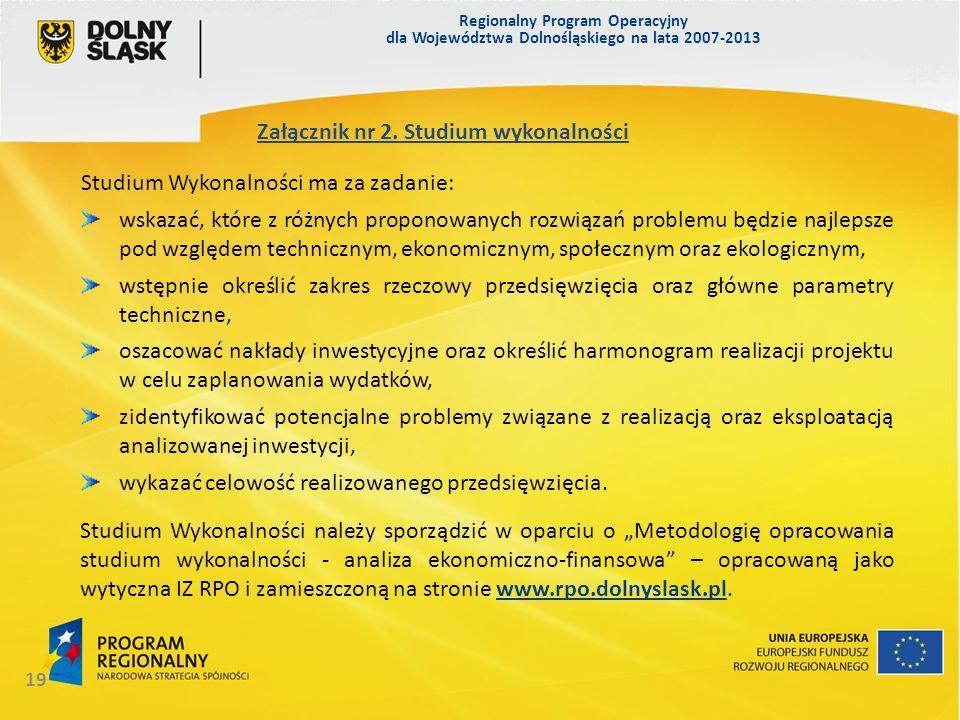 Regionalny Program Operacyjny dla Województwa Dolnośląskiego na lata 2007-2013 19 Studium Wykonalności należy sporządzić w oparciu o Metodologię oprac