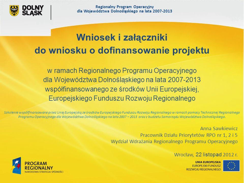 Regionalny Program Operacyjny dla Województwa Dolnośląskiego na lata 2007-2013 23 Na etapie składania wniosku o dofinansowanie realizacji projektu nie należy dołączać w/w dokumentów, tj.