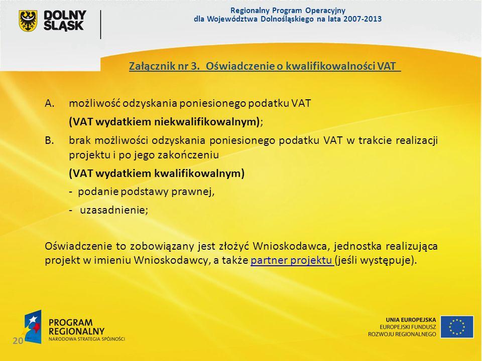 Regionalny Program Operacyjny dla Województwa Dolnośląskiego na lata 2007-2013 20 A.możliwość odzyskania poniesionego podatku VAT (VAT wydatkiem niekw