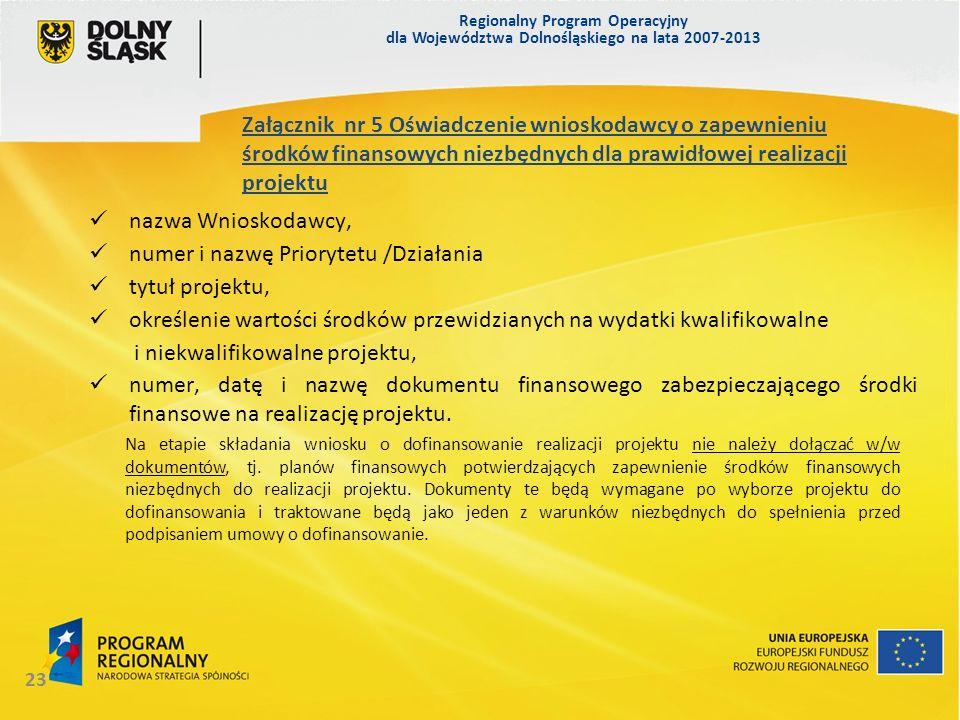 Regionalny Program Operacyjny dla Województwa Dolnośląskiego na lata 2007-2013 23 Na etapie składania wniosku o dofinansowanie realizacji projektu nie