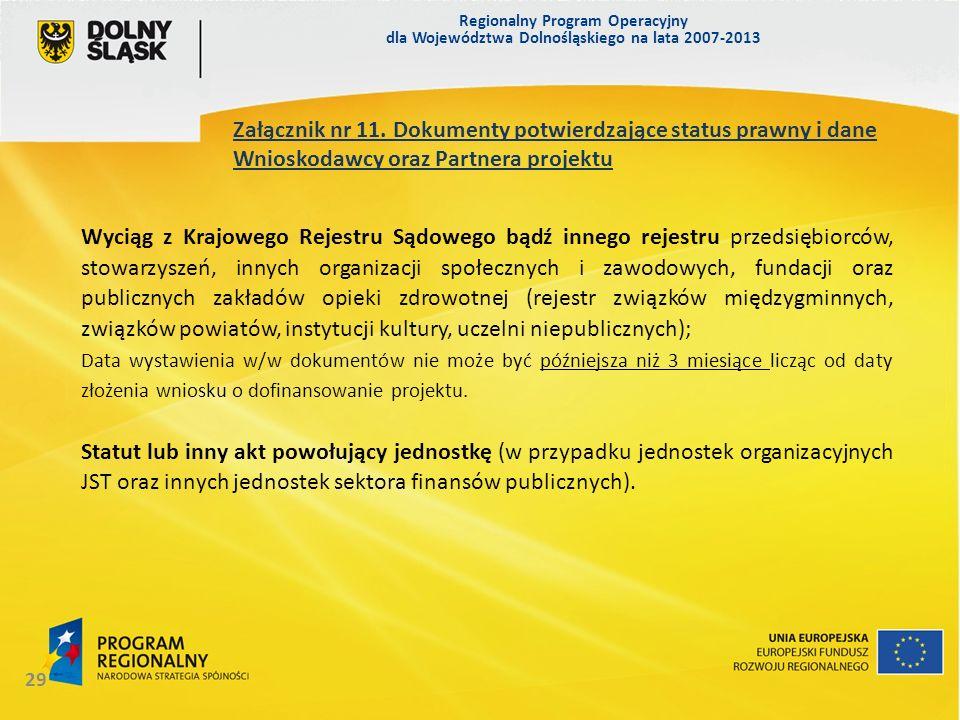 Regionalny Program Operacyjny dla Województwa Dolnośląskiego na lata 2007-2013 29 Załącznik nr 11. Dokumenty potwierdzające status prawny i dane Wnios
