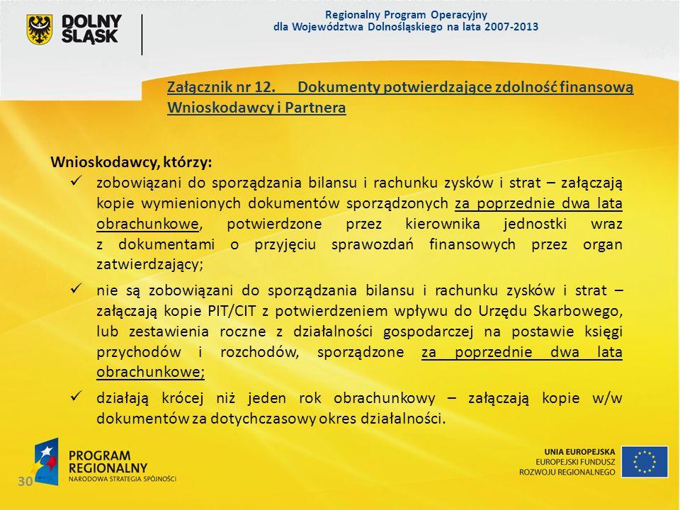 Regionalny Program Operacyjny dla Województwa Dolnośląskiego na lata 2007-2013 30 Załącznik nr 12. Dokumenty potwierdzające zdolność finansową Wniosko
