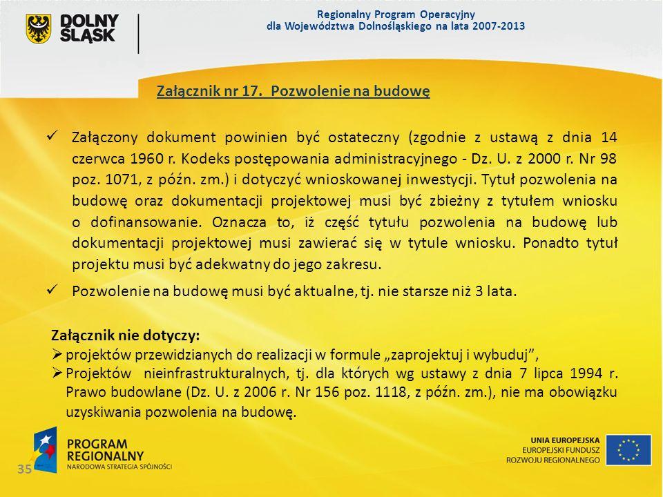 Regionalny Program Operacyjny dla Województwa Dolnośląskiego na lata 2007-2013 35 Załącznik nr 17. Pozwolenie na budowę Załączony dokument powinien by
