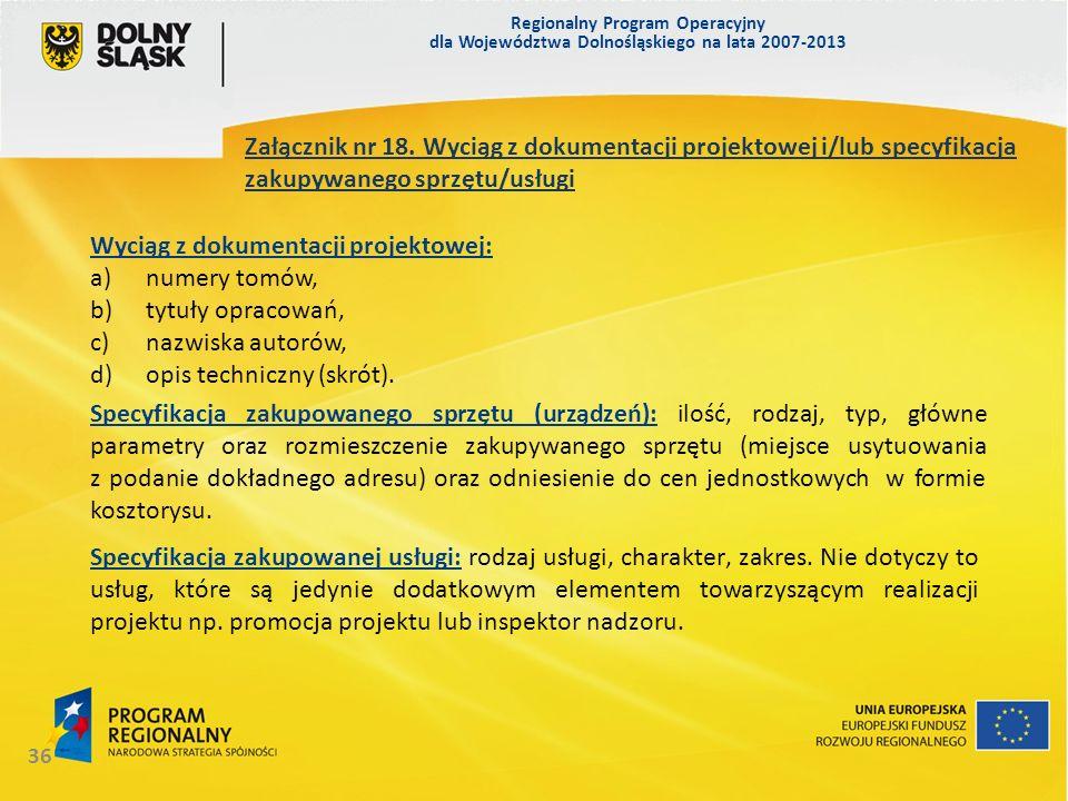 Regionalny Program Operacyjny dla Województwa Dolnośląskiego na lata 2007-2013 36 Załącznik nr 18. Wyciąg z dokumentacji projektowej i/lub specyfikacj