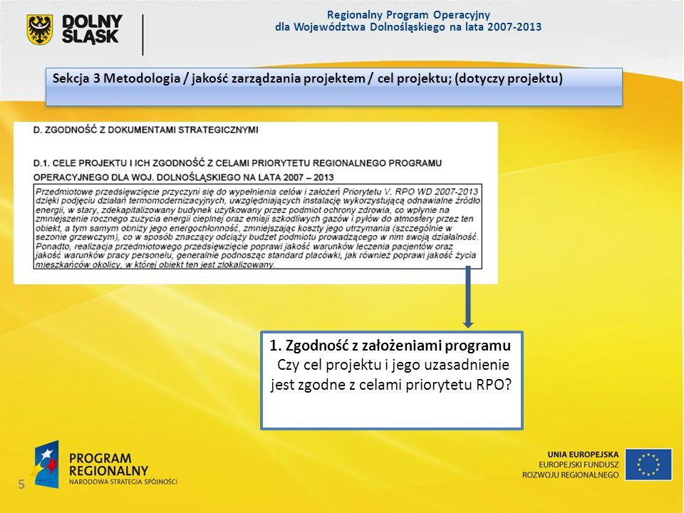 1. Zgodność z założeniami programu Czy cel projektu i jego uzasadnienie jest zgodne z celami priorytetu RPO? Regionalny Program Operacyjny dla Wojewód
