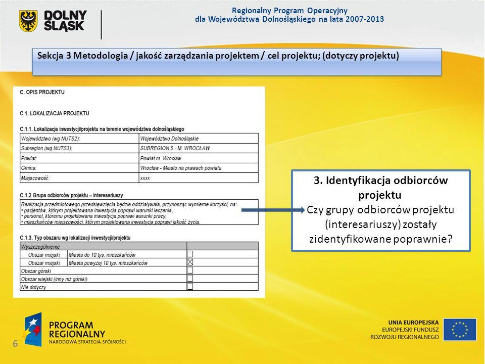 3. Identyfikacja odbiorców projektu Czy grupy odbiorców projektu (interesariuszy) zostały zidentyfikowane poprawnie? Regionalny Program Operacyjny dla