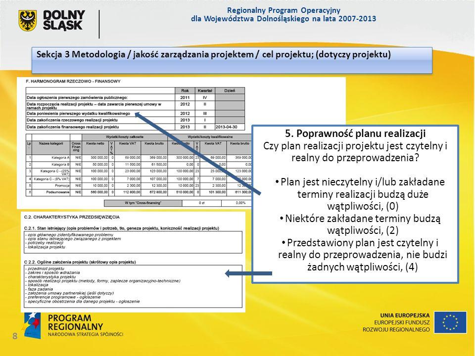 Regionalny Program Operacyjny dla Województwa Dolnośląskiego na lata 2007-2013 9 Sekcja 3 Metodologia / jakość zarządzania projektem / cel projektu; (dotyczy projektu) 6.