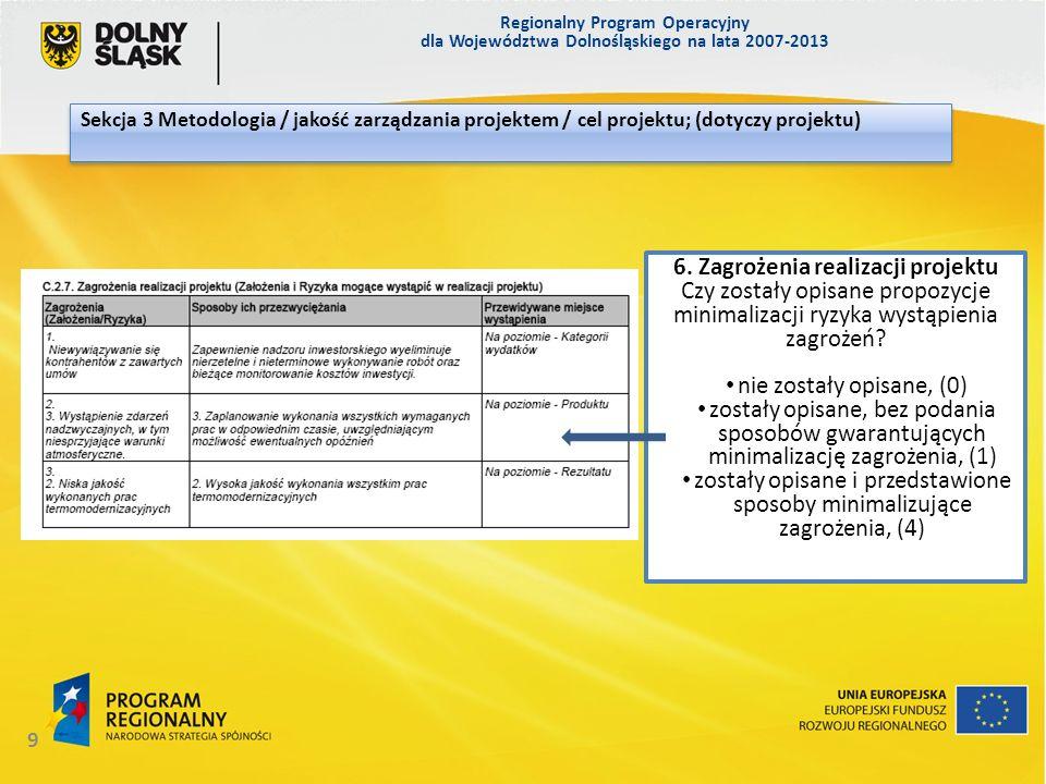 Regionalny Program Operacyjny dla Województwa Dolnośląskiego na lata 2007-2013 10 Sekcja 3 Metodologia / jakość zarządzania projektem / cel projektu; (dotyczy projektu) 7.
