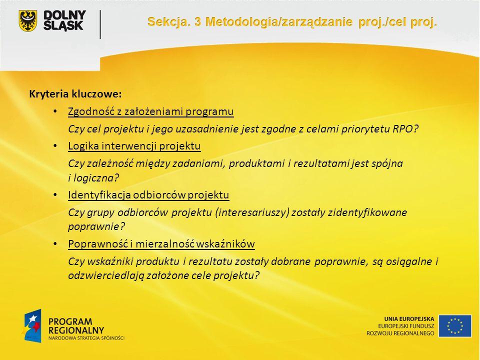 Kryteria kluczowe: Zgodność z założeniami programu Czy cel projektu i jego uzasadnienie jest zgodne z celami priorytetu RPO? Logika interwencji projek
