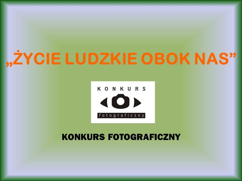 Ż YCIE LUDZKIE OBOK NAS KONKURS FOTOGRAFICZNY