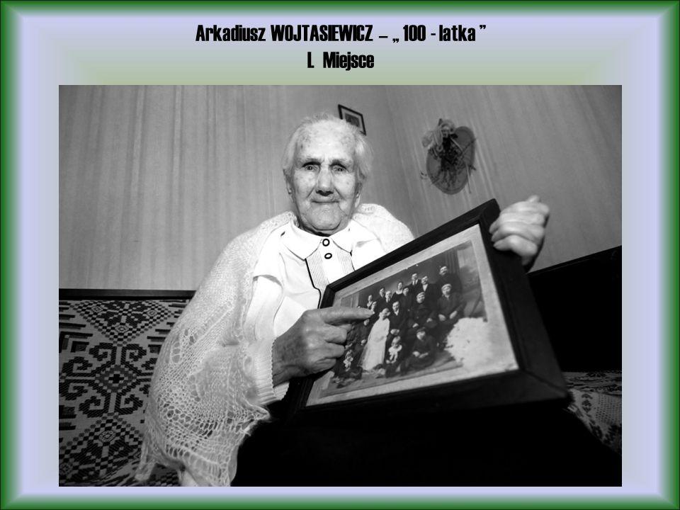 Arkadiusz WOJTASIEWICZ – 100 - latka I. Miejsce