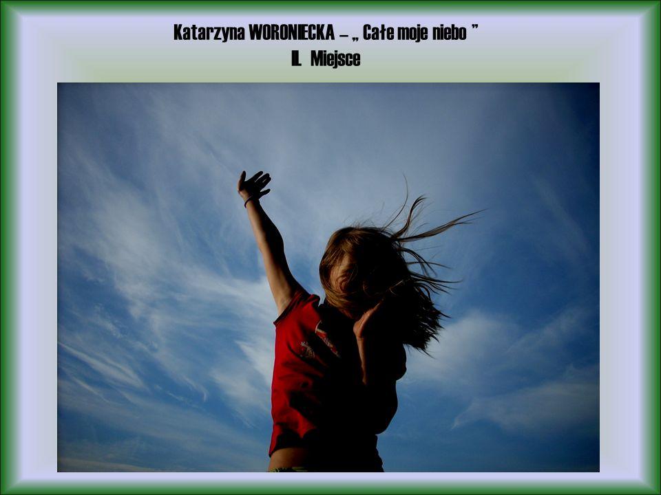 Katarzyna WORONIECKA – Całe moje niebo II. Miejsce