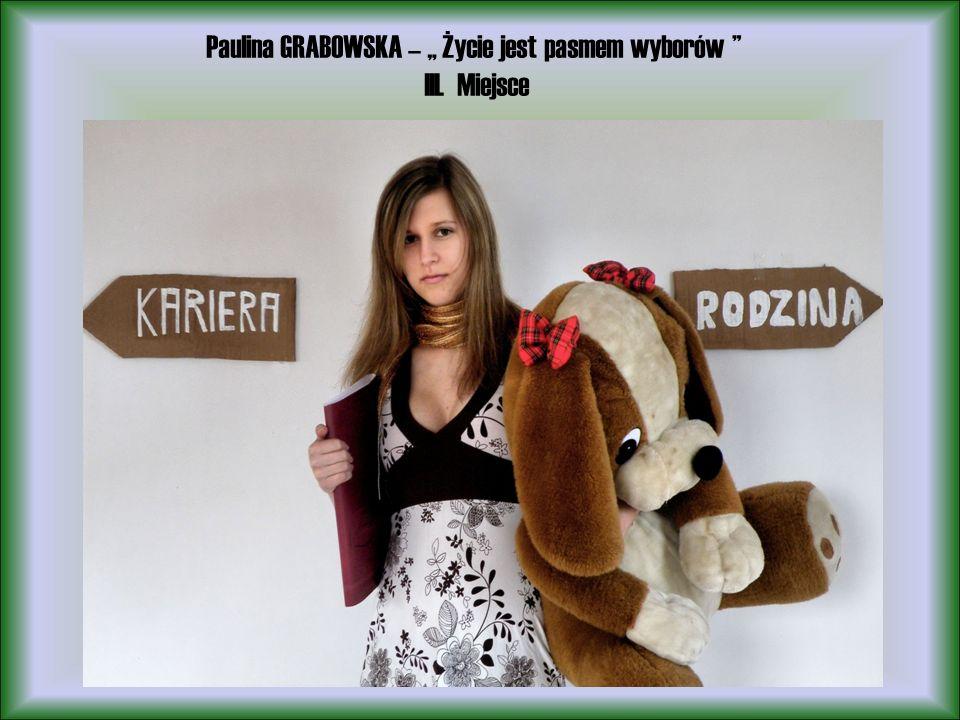 Paulina GRABOWSKA – Życie jest pasmem wyborów III. Miejsce