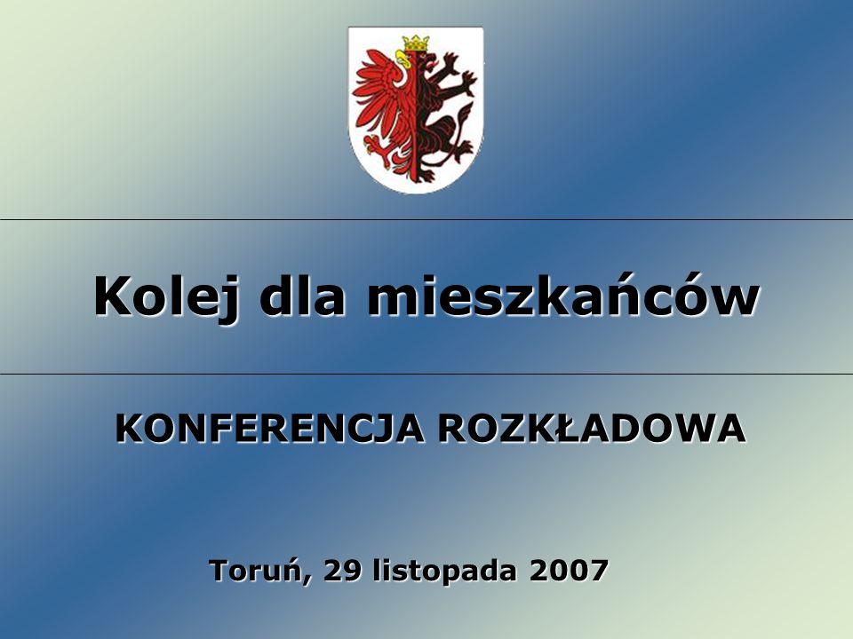 Kolej dla mieszkańców Toruń, 29 listopada 2007 KONFERENCJA ROZKŁADOWA