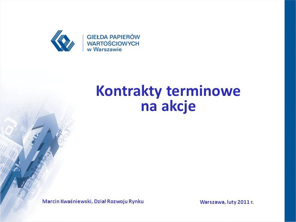 Kontrakty terminowe na akcje Marcin Kwaśniewski, Dział Rozwoju Rynku Warszawa, luty 2011 r.