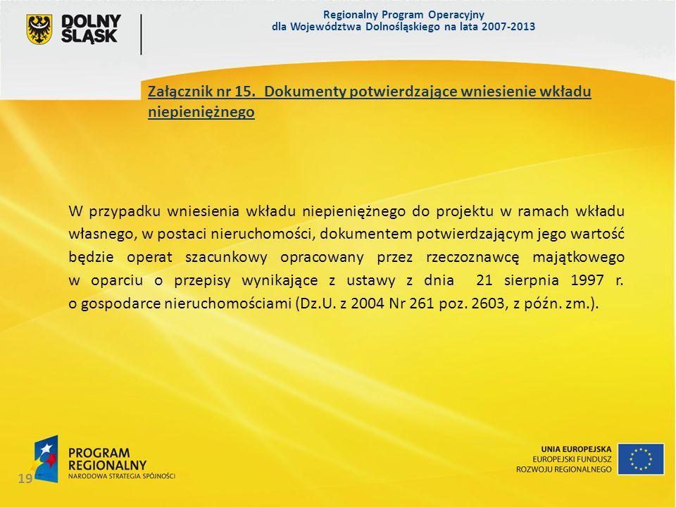 Regionalny Program Operacyjny dla Województwa Dolnośląskiego na lata 2007-2013 19 Załącznik nr 15.