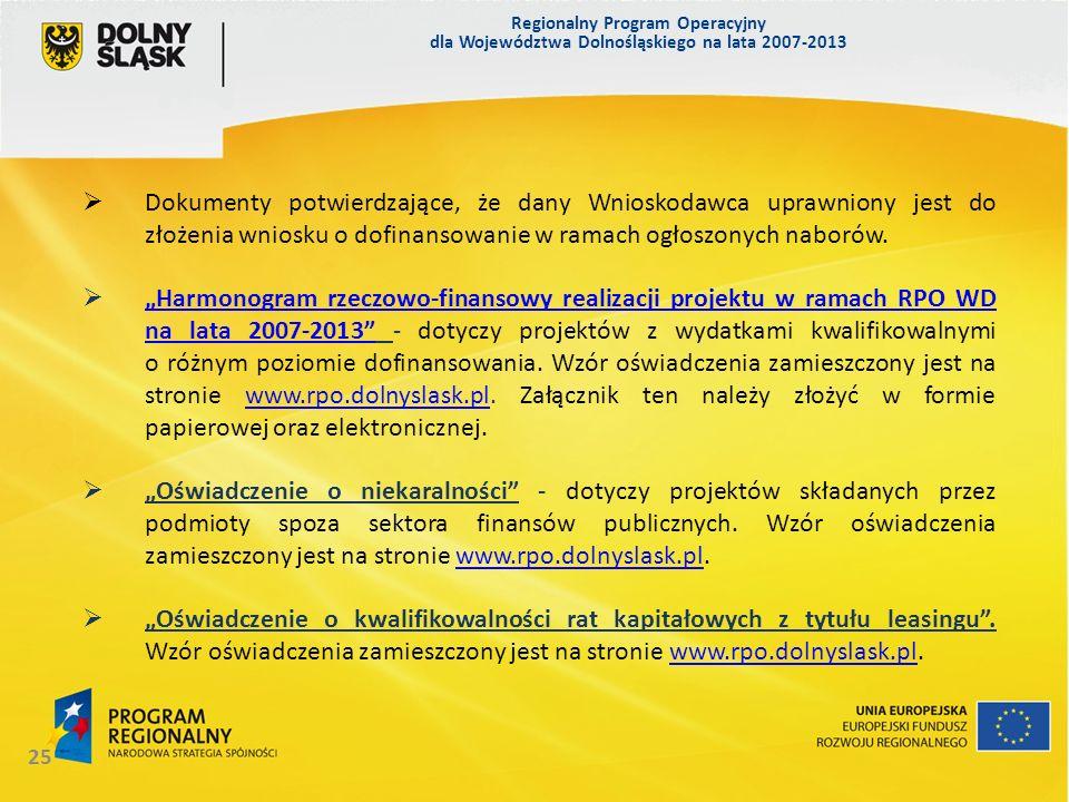 Regionalny Program Operacyjny dla Województwa Dolnośląskiego na lata 2007-2013 25 Dokumenty potwierdzające, że dany Wnioskodawca uprawniony jest do złożenia wniosku o dofinansowanie w ramach ogłoszonych naborów.