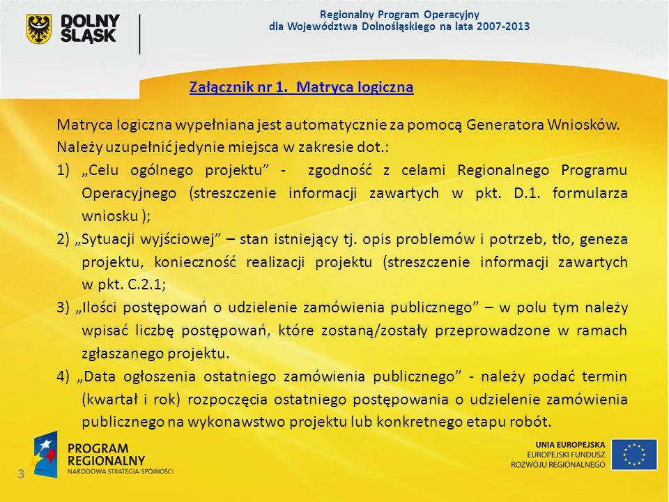 Regionalny Program Operacyjny dla Województwa Dolnośląskiego na lata 2007-2013 24 IZ RPO WD w ramach ogłaszanych naborów na realizacje projektów w ramach RPO WD 2007 – 2013, ze względu na charakter projektów lub typy Wnioskodawców, może wyszczególnić informację o innych niezbędnych dokumentach wymaganych prawem polskim lub charakterem projektu (dodatkowych załącznikach).