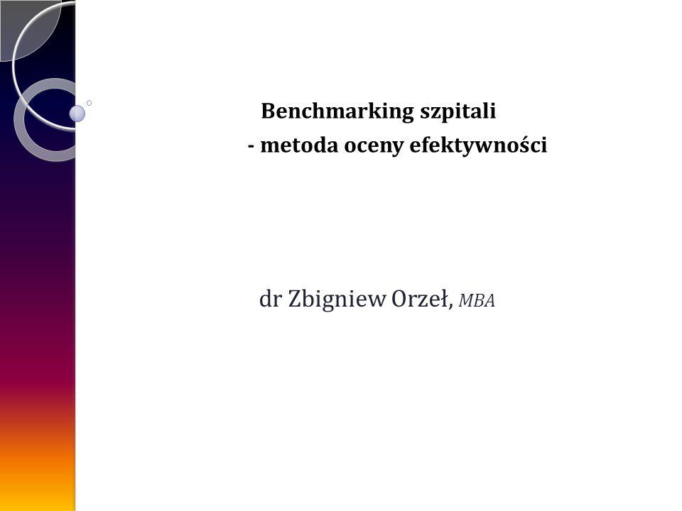 dr Zbigniew Orzeł, MBA Benchmarking szpitali - metoda oceny efektywności