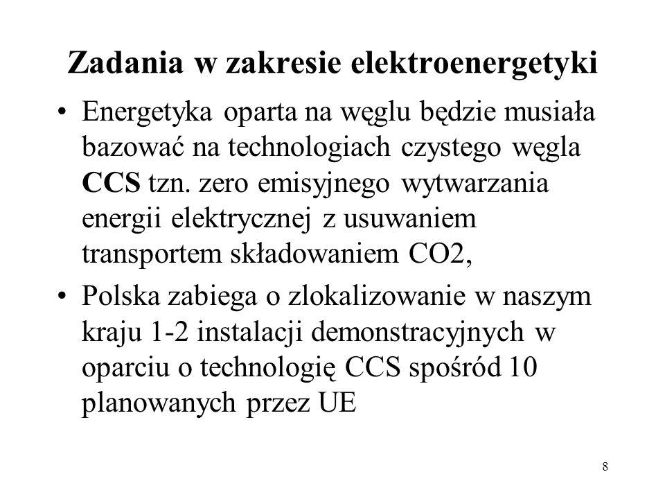 8 Zadania w zakresie elektroenergetyki Energetyka oparta na węglu będzie musiała bazować na technologiach czystego węgla CCS tzn. zero emisyjnego wytw