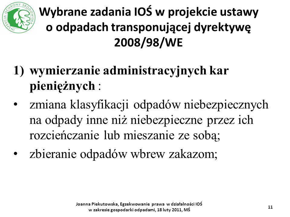 Wybrane zadania IOŚ w projekcie ustawy o odpadach transponującej dyrektywę 2008/98/WE 1)wymierzanie administracyjnych kar pieniężnych : zmiana klasyfi