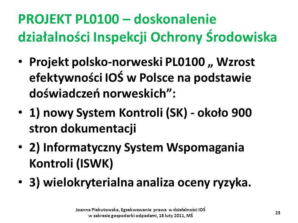 PROJEKT PL0100 – doskonalenie działalności Inspekcji Ochrony Środowiska Projekt polsko-norweski PL0100 Wzrost efektywności IOŚ w Polsce na podstawie d
