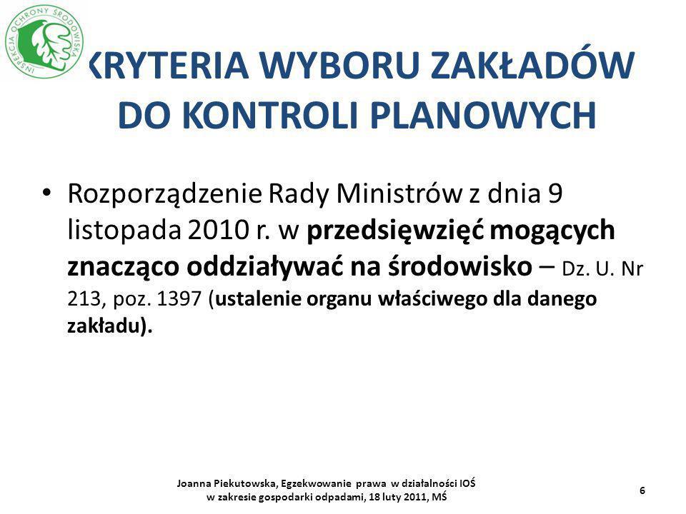 KRYTERIA WYBORU ZAKŁADÓW DO KONTROLI PLANOWYCH Joanna Piekutowska, Egzekwowanie prawa w działalności IOŚ w zakresie gospodarki odpadami, 18 luty 2011, MŚ 7 Rozporządzenie Ministra Środowiska z dnia 26 lipca 2002 r.