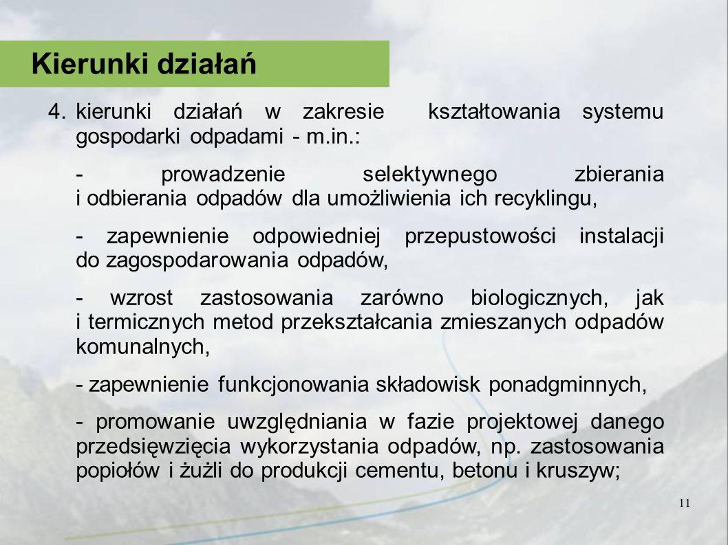 11 Kierunki działań 4.kierunki działań w zakresie kształtowania systemu gospodarki odpadami - m.in.: - prowadzenie selektywnego zbierania i odbierania