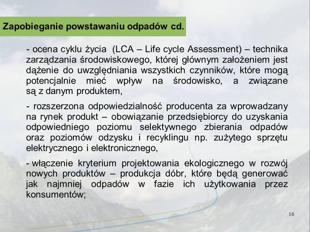 - ocena cyklu życia (LCA – Life cycle Assessment) – technika zarządzania środowiskowego, której głównym założeniem jest dążenie do uwzględniania wszys