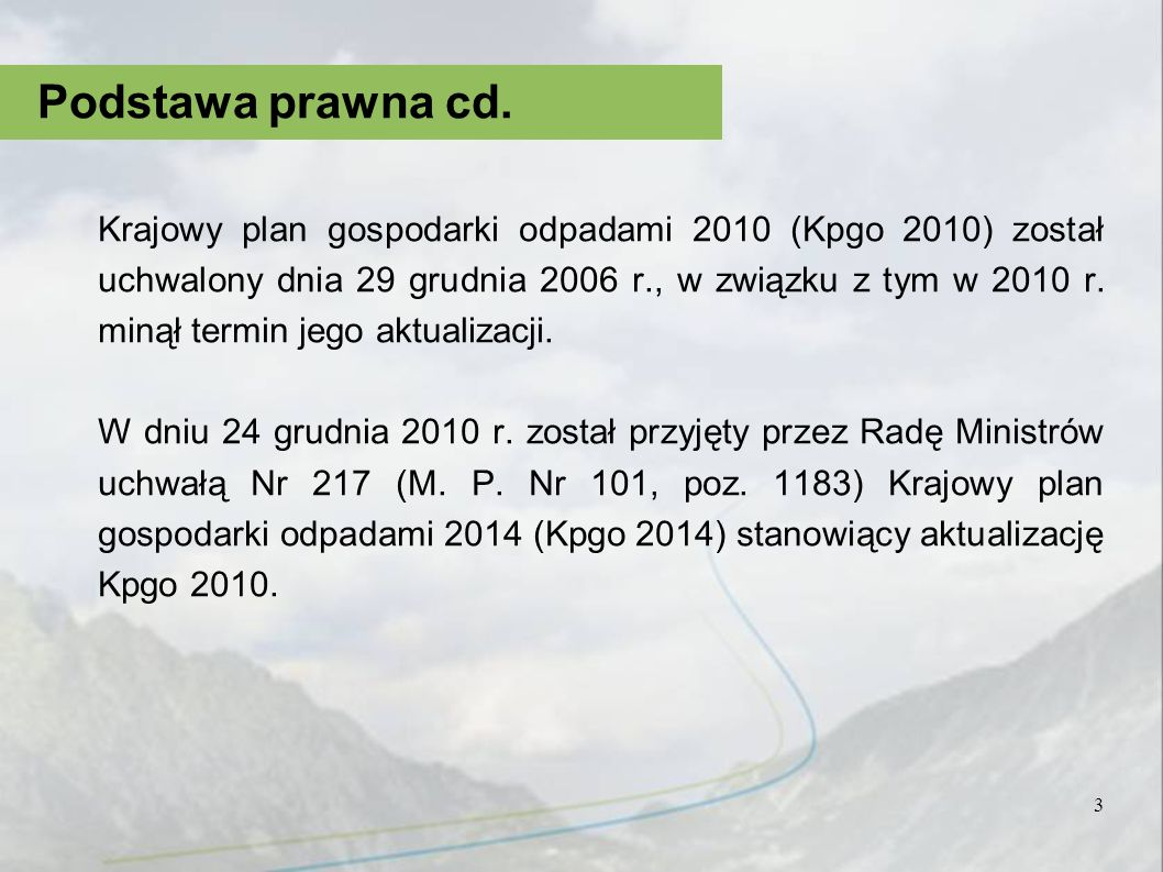Krajowy plan gospodarki odpadami 2010 (Kpgo 2010) został uchwalony dnia 29 grudnia 2006 r., w związku z tym w 2010 r. minął termin jego aktualizacji.