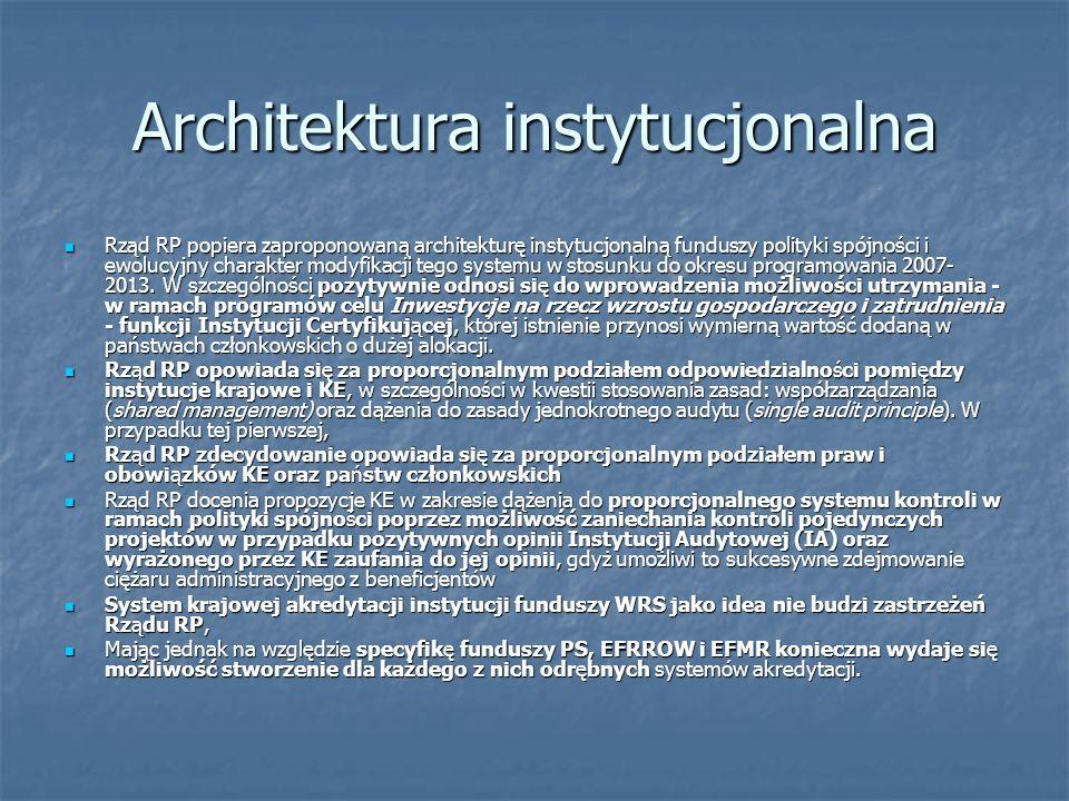 Architektura instytucjonalna Rząd RP popiera zaproponowaną architekturę instytucjonalną funduszy polityki spójności i ewolucyjny charakter modyfikacji tego systemu w stosunku do okresu programowania 2007- 2013.