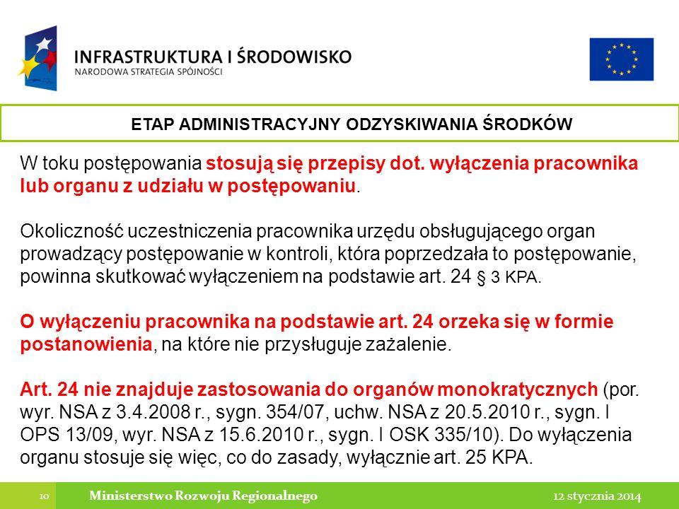10 12 stycznia 2014Ministerstwo Rozwoju Regionalnego W toku postępowania stosują się przepisy dot. wyłączenia pracownika lub organu z udziału w postęp