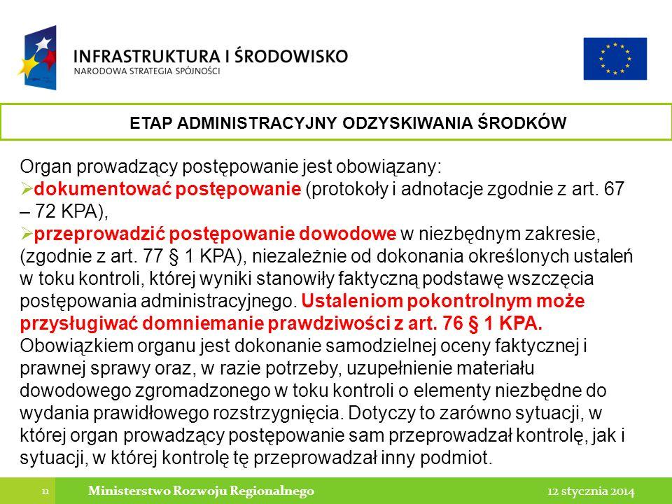 11 12 stycznia 2014Ministerstwo Rozwoju Regionalnego Organ prowadzący postępowanie jest obowiązany: dokumentować postępowanie (protokoły i adnotacje zgodnie z art.