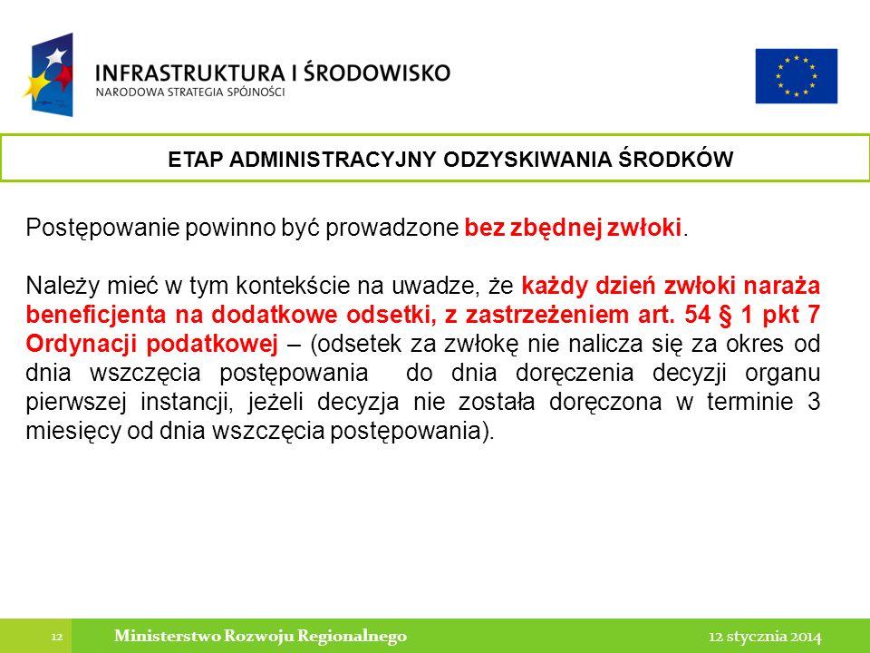 12 12 stycznia 2014Ministerstwo Rozwoju Regionalnego Postępowanie powinno być prowadzone bez zbędnej zwłoki. Należy mieć w tym kontekście na uwadze, ż