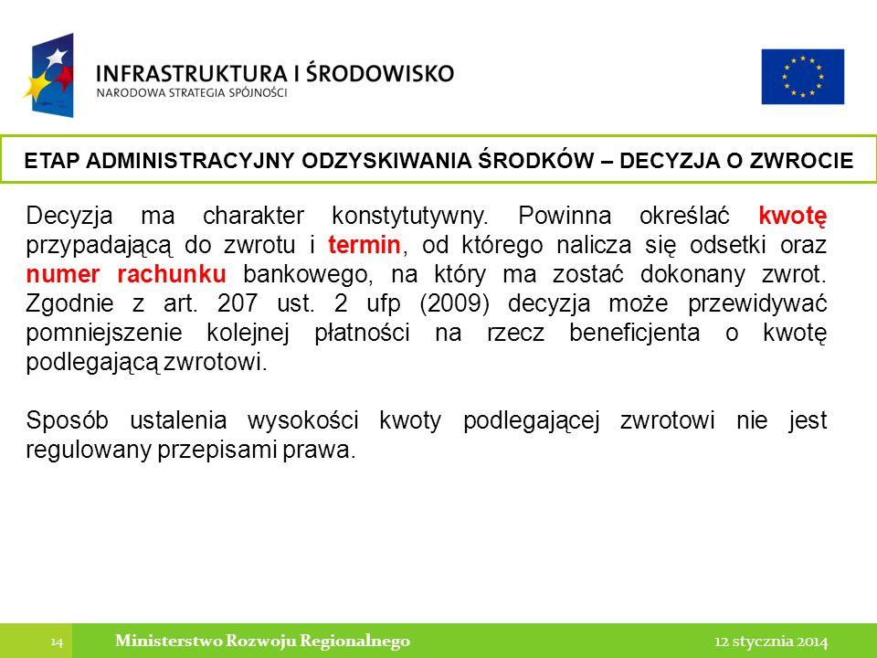 14 12 stycznia 2014Ministerstwo Rozwoju Regionalnego Decyzja ma charakter konstytutywny. Powinna określać kwotę przypadającą do zwrotu i termin, od kt