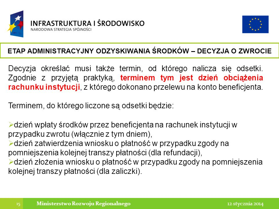 15 12 stycznia 2014Ministerstwo Rozwoju Regionalnego Decyzja określać musi także termin, od którego nalicza się odsetki. Zgodnie z przyjętą praktyką,