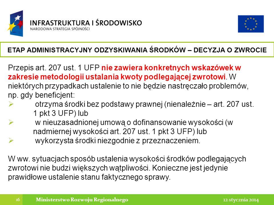 16 12 stycznia 2014Ministerstwo Rozwoju Regionalnego Przepis art. 207 ust. 1 UFP nie zawiera konkretnych wskazówek w zakresie metodologii ustalania kw