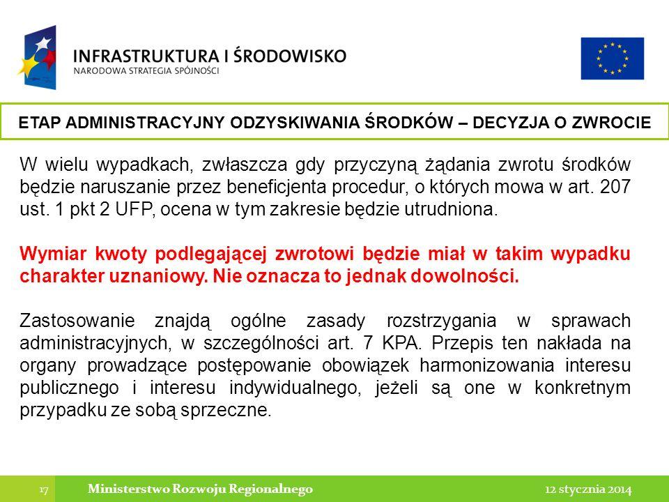 17 12 stycznia 2014Ministerstwo Rozwoju Regionalnego W wielu wypadkach, zwłaszcza gdy przyczyną żądania zwrotu środków będzie naruszanie przez beneficjenta procedur, o których mowa w art.