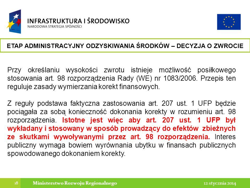 18 12 stycznia 2014Ministerstwo Rozwoju Regionalnego Przy określaniu wysokości zwrotu istnieje możliwość posiłkowego stosowania art. 98 rozporządzenia