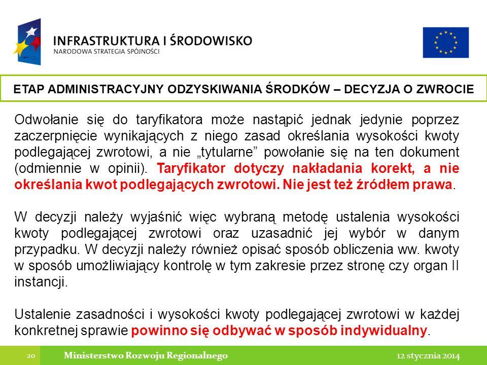 20 12 stycznia 2014Ministerstwo Rozwoju Regionalnego Odwołanie się do taryfikatora może nastąpić jednak jedynie poprzez zaczerpnięcie wynikających z niego zasad określania wysokości kwoty podlegającej zwrotowi, a nie tytularne powołanie się na ten dokument (odmiennie w opinii).