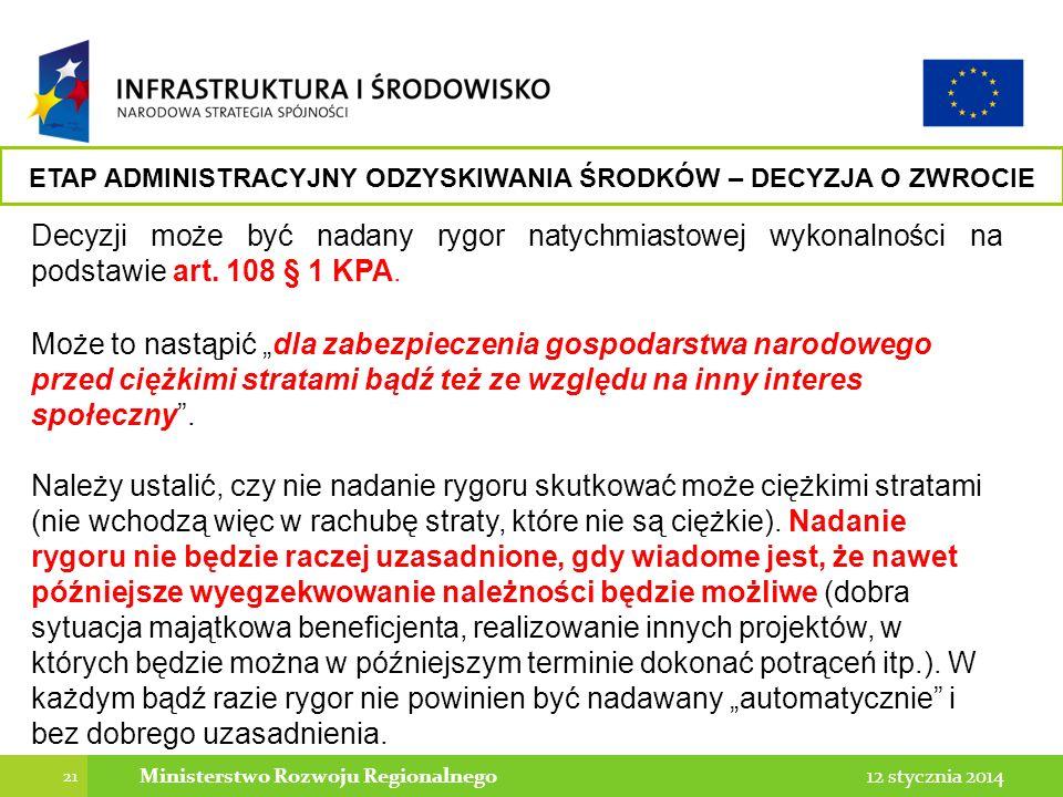 21 12 stycznia 2014Ministerstwo Rozwoju Regionalnego Decyzji może być nadany rygor natychmiastowej wykonalności na podstawie art. 108 § 1 KPA. Może to