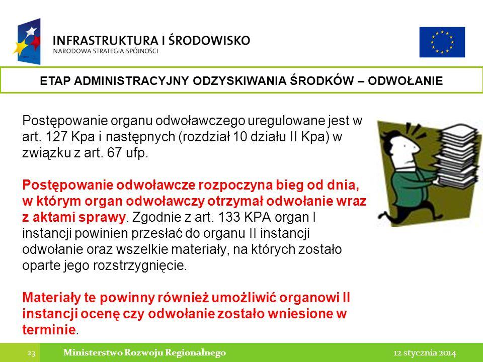 23 12 stycznia 2014Ministerstwo Rozwoju Regionalnego Postępowanie organu odwoławczego uregulowane jest w art. 127 Kpa i następnych (rozdział 10 działu