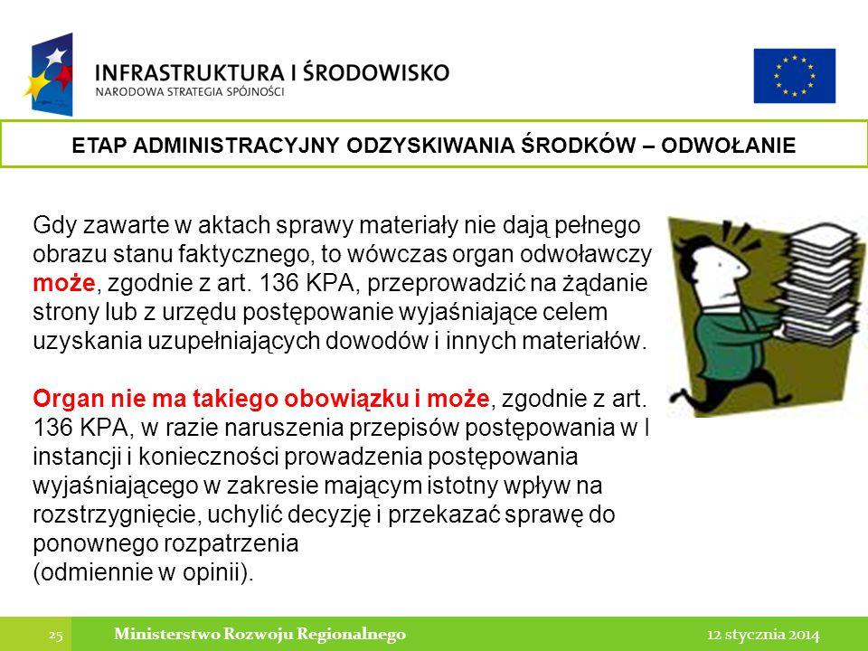 25 12 stycznia 2014Ministerstwo Rozwoju Regionalnego Gdy zawarte w aktach sprawy materiały nie dają pełnego obrazu stanu faktycznego, to wówczas organ odwoławczy może, zgodnie z art.