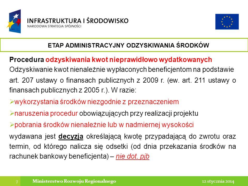 7 12 stycznia 2014Ministerstwo Rozwoju Regionalnego Procedura odzyskiwania kwot nieprawidłowo wydatkowanych Odzyskiwanie kwot nienależnie wypłaconych beneficjentom na podstawie art.