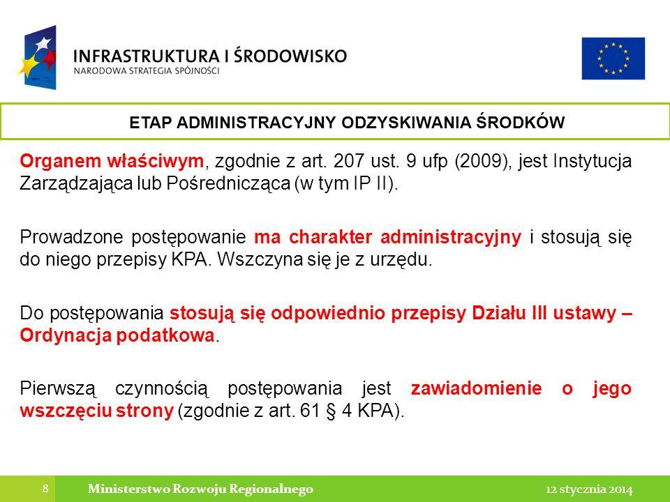 8 12 stycznia 2014Ministerstwo Rozwoju Regionalnego Organem właściwym, zgodnie z art. 207 ust. 9 ufp (2009), jest Instytucja Zarządzająca lub Pośredni